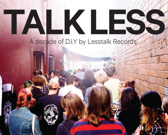 Talk Less: A decade of D.I.Y. by Lesstalk Records