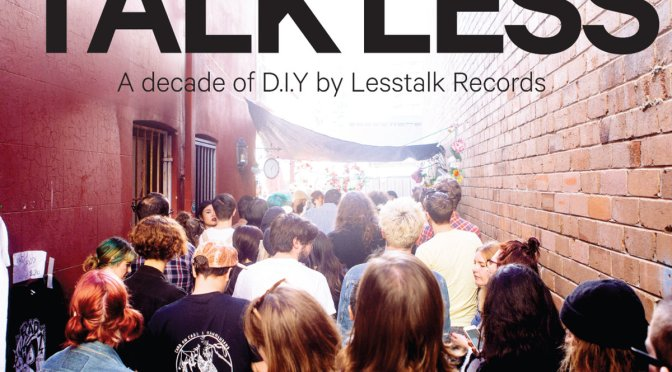 Talk Less: A decade of D.I.Y. by Lesstalk Records